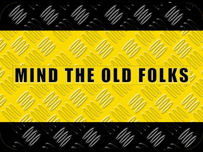mind the old folks